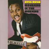 Otis Rush: Mourning in the Morning