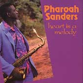 Pharoah Sanders: Heart Is a Melody
