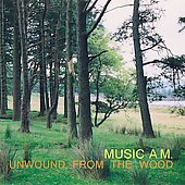 Music A.M.: Unwound from the Wood *