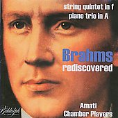 Brahms: Quintet for Strings in F minor; Piano Trio in A / Amati Chamber Players 'Brahms Rediscovered'