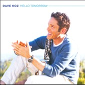 Dave Koz: Hello Tomorrow