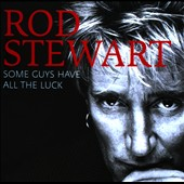 Rod Stewart: Some Guys Have All the Luck