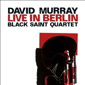 David Murray Black Saint Quartet/David Murray/Black Saint Quartet: Live In Berlin [Slipcase]