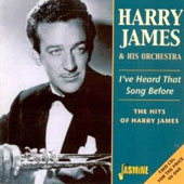 Harry James & His Orchestra: I've Heard That Song Before: The Hits of Harry James