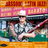 Daniel Smith (Bassoon): Bassoon Goes Latin Jazz *