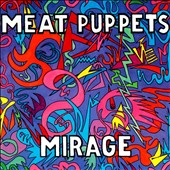 Meat Puppets: Mirage