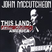 John McCutcheon: This Land: Woody Guthrie's America