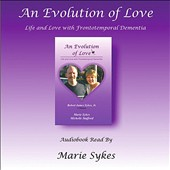 Marie Sykes: Evolution Love: Life Love Frontotemporal DeMentia