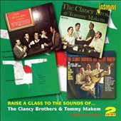 The Clancy Brothers/The Clancy Brothers & Tommy Makem/Tommy Makem: Raise a Glass To the Sounds of. The Clancy Brothers & Tommy Makem: Four Original Albums