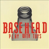 Basehead: Play with Toys