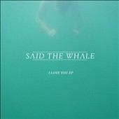 Said the Whale: I Love You EP [EP] [Digipak]