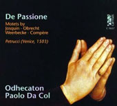 De Passione: Flemish Motets published by Petrucci (Venice, 1503). Music of Obrecht, des Prez; Weerbecke / Odhecaton