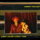 Robert Pollard: Honey Locust Honky Tonk [Digipak]