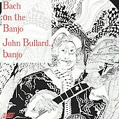Bach On The Banjo / John Bullard
