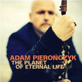 Adam Pieronczyk: Planet of Eternal Life