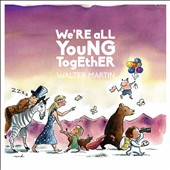 Walter Martin (Walkmen): We're All Young Together [Digipak]