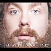 Dan St. Germain: Bad at the Good Times [Digipak]