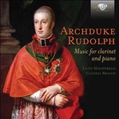 Archduke Rudolph (1788-1831): Music for Clarinet and Piano / Luigi Magistrelli, clarinet; Claudia Bracco, piano