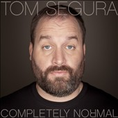 Tom Segura: Completely Normal [PA]