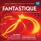 Fantastique: Premieres for Trumpet and Wind Ensemble - Works by Stephen Paulus, Evan Hause, Jeffrey Holmes & James Stephenson / Umass Wind, Trumpet Ensembles; Miller