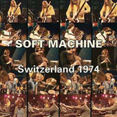 Soft Machine: Switzerland 1974 *