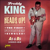Freddy King: Heads Up!: The First Fourteen Singles As & Bs 1960-1962