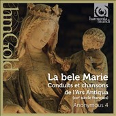 Bele Marie: Conduits et chansons de l'Ars Antiqua - 13th-century French conductus and chansons in praise of the Virgin Mary, largely from the northern French trouveres tradition / Anonymous 4