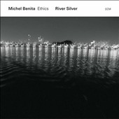 Michel Benita/Ethics: River Silver