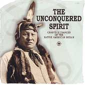 Various Artists: The Unconquered Spirit: Chants & Trances of the Native American Indian