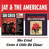 Jay & the Americans: She Cried/Come a Little Bit Closer