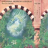 Desert Wind: Shekhina, Hebrew Goddess (Restoring the Balance)