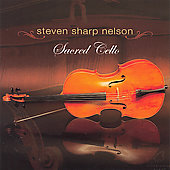 Steven Sharp Nelson: Sacred Cello
