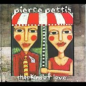 Pierce Pettis: That Kind of Love *