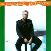 Bruce Cockburn: Big Circumstance (Deluxe Edition)