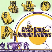 Cisco Band/Joaquin Brothers: Popular Dance Music of the Natives of Southern Arizona *