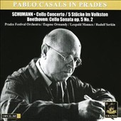 Pablo Casals in Prades: Schuman Cello Concerto; Beethoven Cello Sonata No. 2
