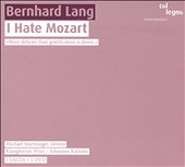 Bernhard Lang: I Hate Mozart [Hybrid SACD]