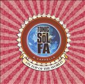 Tonic Sol-Fa: On Top of the World