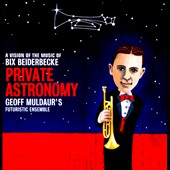 Geoff Muldaur/Geoff Muldaur's Futuristic Ensemble: Private Astronomy: A Vision of the Music of Bix Beiderbecke
