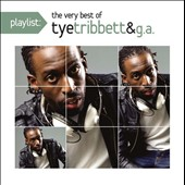Tye Tribbett: Playlist: The Very Best of Tye Tribett & G.A. *