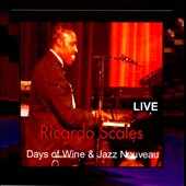 Ricardo Scales: Days of Wine and Jazz Nouveau: Live