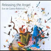 Eve de Castro-Robinson: Releasing the Angel; Peregrinations; Len Dances et al. / David Chickering, cello; Tzenka Dianova, piano; Vesa-Matti Leppanen, violin