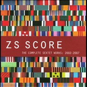 Zs (Brooklyn Group): Score: The Complete Sextet Works 2002-2007