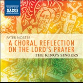 Pater Noster: A Choral Reflection on the Lord's Prayer / The King's Singers