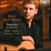 Fantasias on Operas by Bellini, Rossini, Donizetti, Verdi / Roch Modrzejewski, guitar