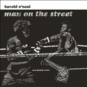 Harold O'Neal: The Man On the Street [Digipak]