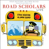 The Stan Kenton Alumni Band: Road Scholars Live