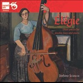 Elegie: Short Pieces for Double-Bass and Piano by Massenet, Fauré, Poulenc, Rossini, Bloch, Reger et al. / Stefano Sciascin, double bass; David Leonardi, piano