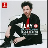 Play: Romantic works for cello and piano / Edgar Moreau, cello; Pierre-Yves Hodique, piano