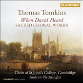 Thomas Tomkins: When David Heard - Sacred Choral Works / Choir of St. John's College, Cambridge; Nethsingha